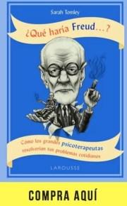 «¿Qué haría Freud...?», de Sarah Tomley, en Larousse.