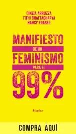 """""""Manifiesto de un feminismo para el 99%"""", de Cinzia Arruzza, Tithi Bhattacharya y Nancy Fraser, publicado por Herder."""