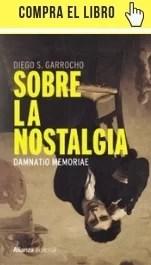 Sobre la nostalgia, de Diego S. Garrocho, en Alianza.