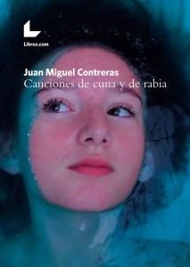 Canciones de cuna y de rabia, de Juan M. Contreras, en libros.com