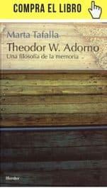 Theodor W. Adorno. Una filosofía de la memoria, de Marta Tafalla (Herder).