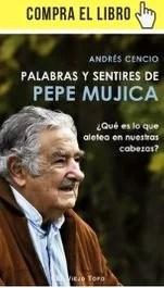 Palabras y sentires de Pepe Mujica, de Andrés Cencio (El viejo topo).