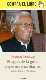 El agua de la gota. Fragmentos de los diarios, de Panikkar (Herder).