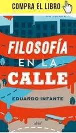 Filosofía en la calle, de Eduado Infante (Ariel).