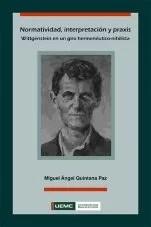 Normatividad, interpretación y praxis. Wittgenstein en un giro hermenéutico-nihilista, de Miguel Quintana Paz (UEMC).
