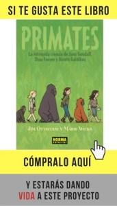 Primates. La intrépida ciencia de Jane Goodall, Dian Fossey y Biruté Galdikas, de Jim Ottaviani y Maris Wicks (Norma editorial).