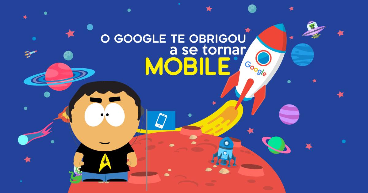 O Google te obrigou a se tornar MOBILE