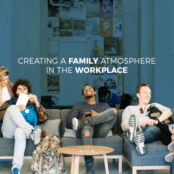 Benefits of creating a family atmosphere in the workplace