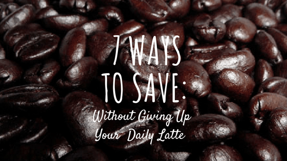 7 Ways to Save, Without Cutting Your Daily Latte