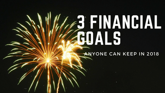 3 Financial Goals Anyone Can Keep in 2018