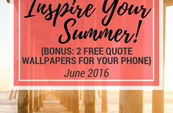 5 Quotes to Inspire Your Summer - June 2016 | www.fillingthejars.com | These graphics downloads have been created with motivational quotes to inspire your summer. Click through to read, enjoy, and remember to relax!