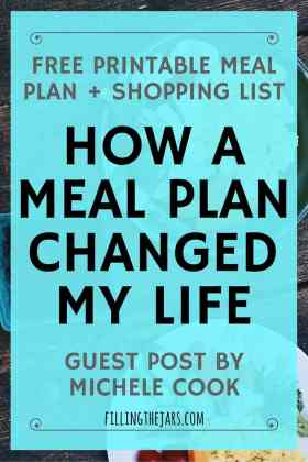 How a Meal Plan Changed My Life | Guest Post by Michele Cook {Free Printable Meal Plan & Shopping List} I know it sounds crazy that a weekly meal plan could change my life, but it's true & the results have been amazing. | www.fillingthejars.com