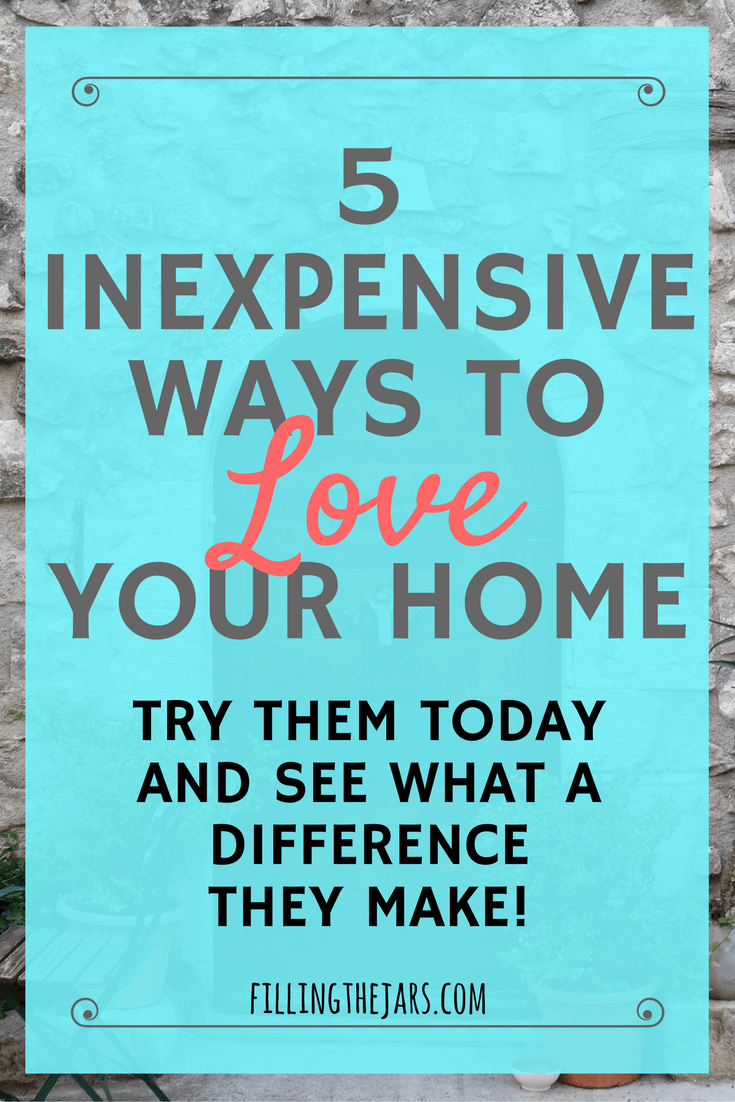 Five inexpensive ways to love your home filling the jars for Most affordable way to build a house