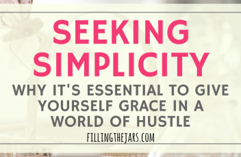 Seeking Simplicity in a World of Hustle | Overwhelmed? Stressed? Let's talk about reality and what you can do to bring calm and breathing room into your daily life while you're seeking simplicity in a world of hustle. | www.fillingthejars.com