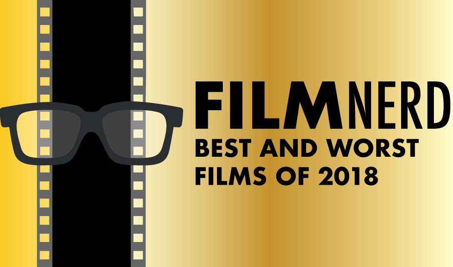FilmNerd's Best and Worst Films of 2018