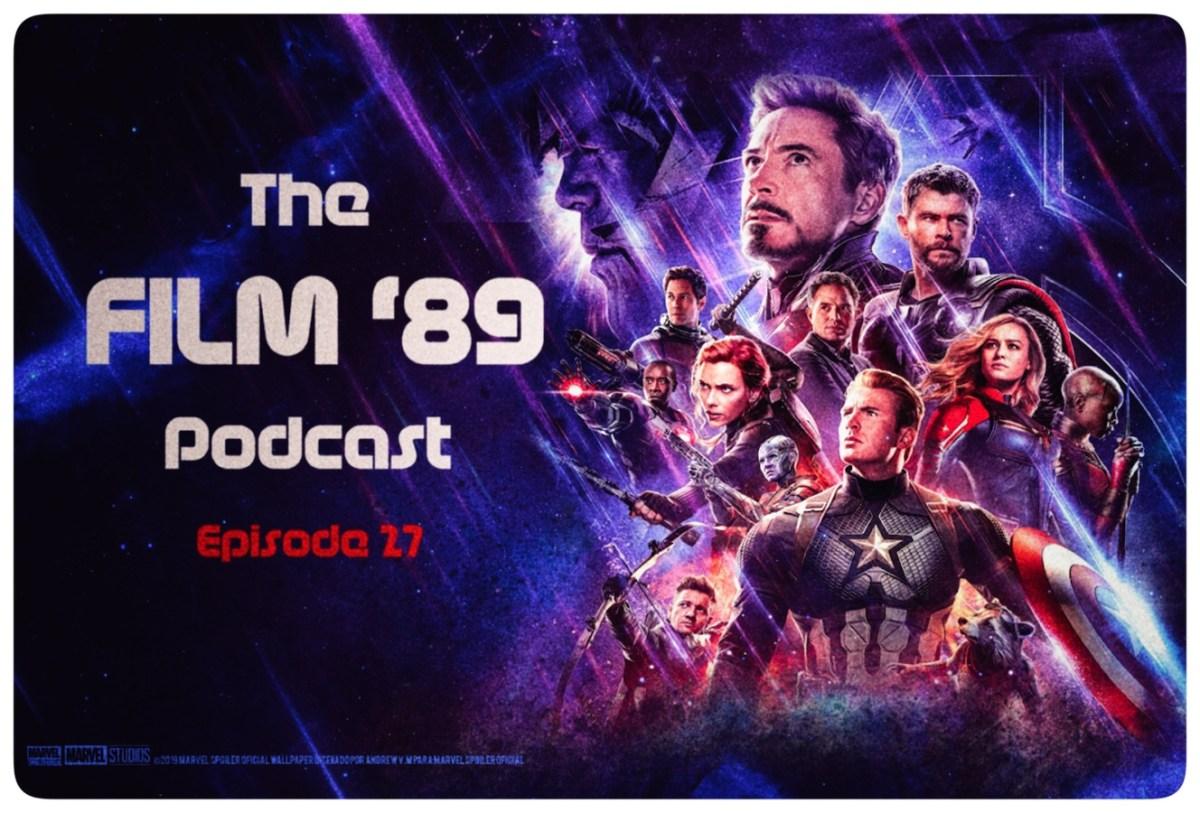 The Film '89 Podcast Episode 27 - Avengers: Endgame (2019).
