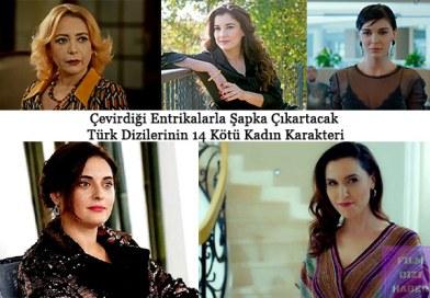 Çevirdiği Entrikalarla Şapka Çıkartacak Türk Dizilerinin 14 Kötü Kadın Karakteri