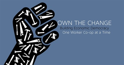 Own The Change: Building Economic Democracy One Worker Co-op at a Time (2015)