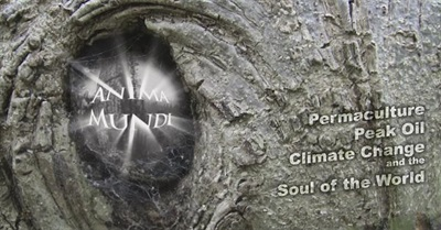 Anima Mundi: Permaculture, Peak Oil, Climate Change and the Soul of the World (2011)