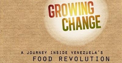 Growing Change: A Journey Inside Venezuela's Food Revolution (2011)