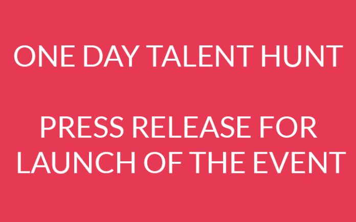 ONE DAY TALENT HUNT- PRESS RELEASE FOR LAUNCH OF THE EVENT