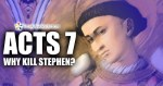 EP- 108 Acts 7: Why kill Stephen?