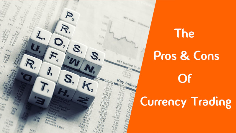 The Pros and The Cons of Forex Trading