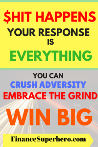 Life is hard and things won't always go your way. Your response to hardship is important. Choose well and you can crush adversity, embrace the grind, and win big with money and in life!
