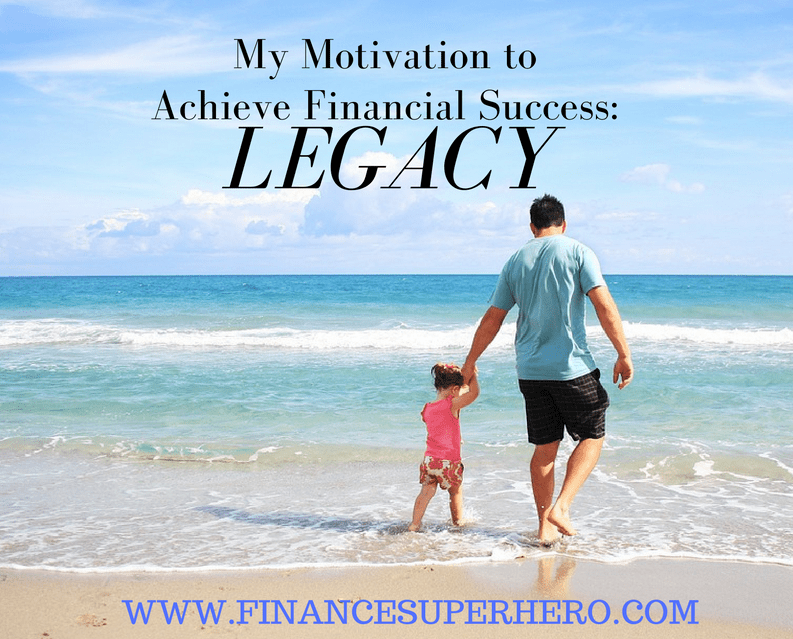 My motivation to achieve financial success has always been about one thing: legacy.
