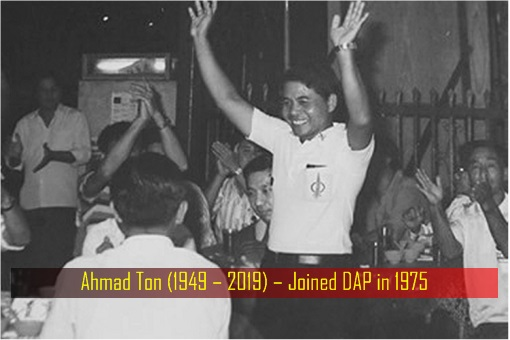 Ahmad Ton - 1949 – 2019 – Joined DAP in 1975