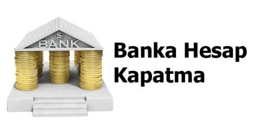 Banka hesap kapatma