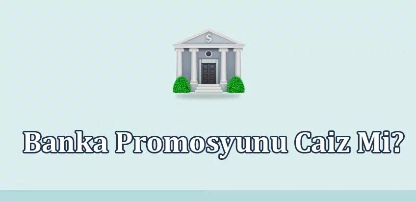 Banka Promosyunu Caiz Mi