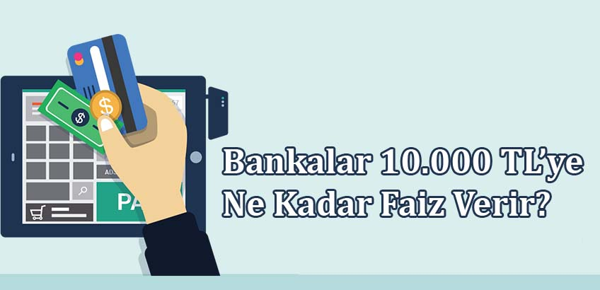 Bankalar 10000 TLye Ne Kadar Faiz Verir