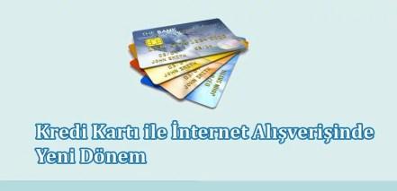 Kredi Kartı ile İnternet Alışverişinde Yeni Dönem
