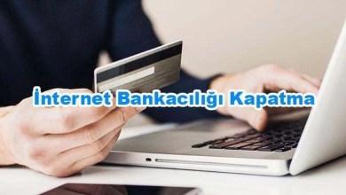 İnternet Bankacılığı Kapatma