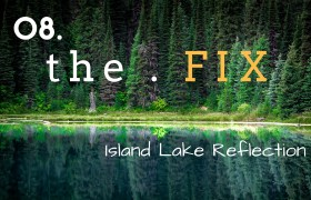 The FIX 08: Island Lake Reflection