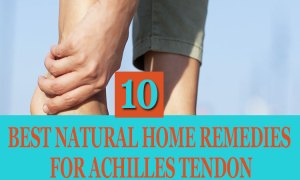 10 Best Natural Home Remedies for Achilles Tendon