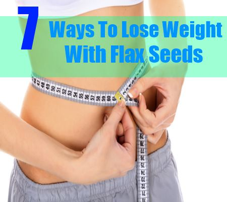 7 Ways To Lose Weight with Flax Seeds