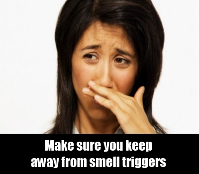 Stay Away From Smell Triggers