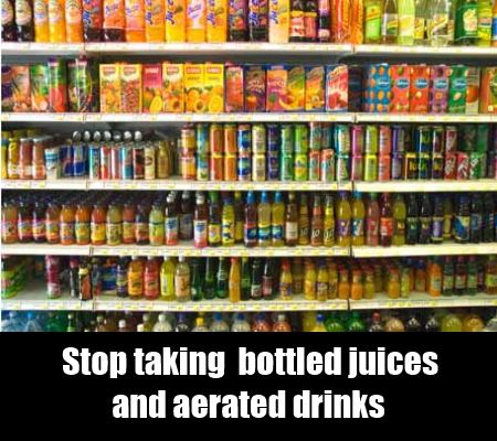 no to  bottled juices and aerated drinks