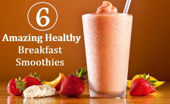 6 Amazing Healthy Breakfast Smoothies