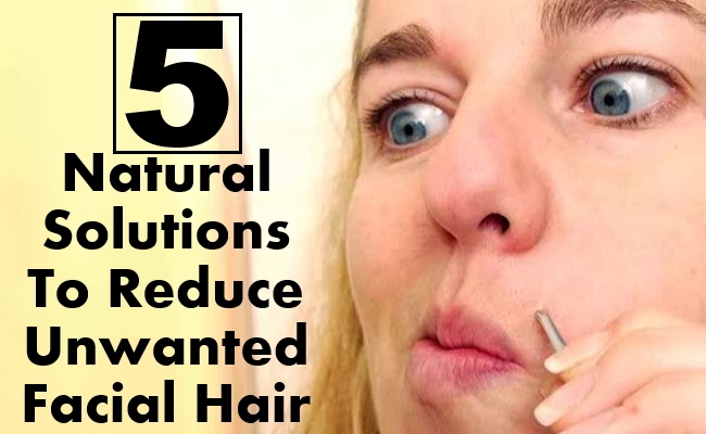 Natural Solutions To Reduce Unwanted Facial Hair