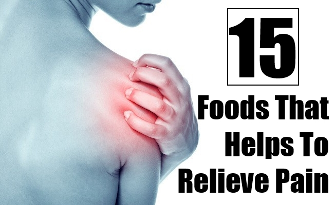 Foods That Helps To Relieve Pain