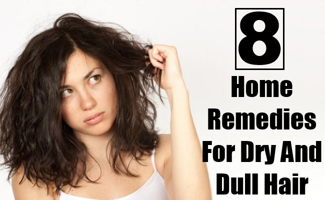 Home Remedies For Dry And Dull Hair