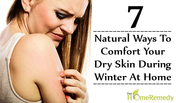 Natural Ways To Comfort Your Dry Skin During Winter At Home