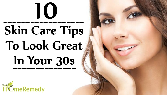 Skin Care Tips To Look Great In Your 30s