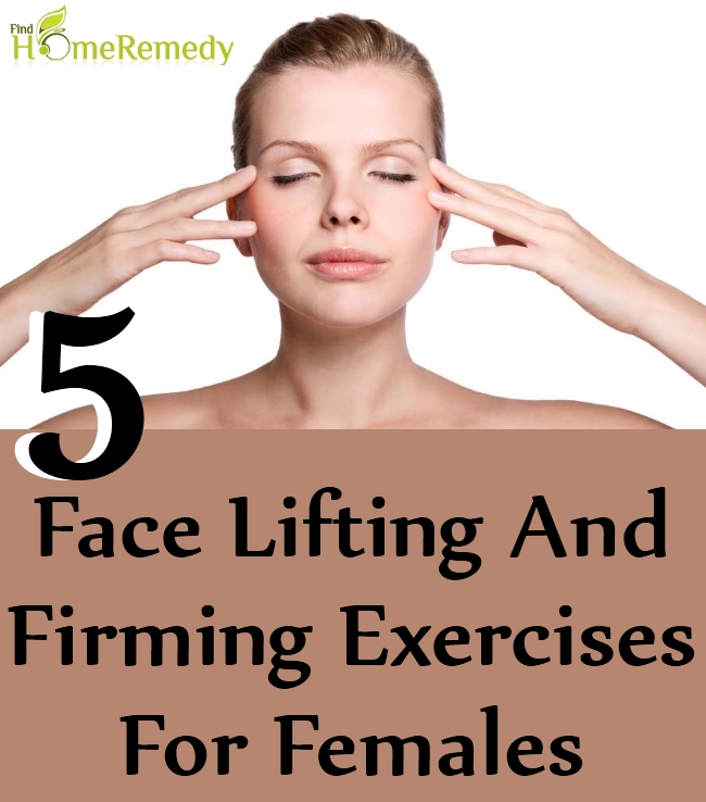 Face Lifting And Firming Exercises For Females