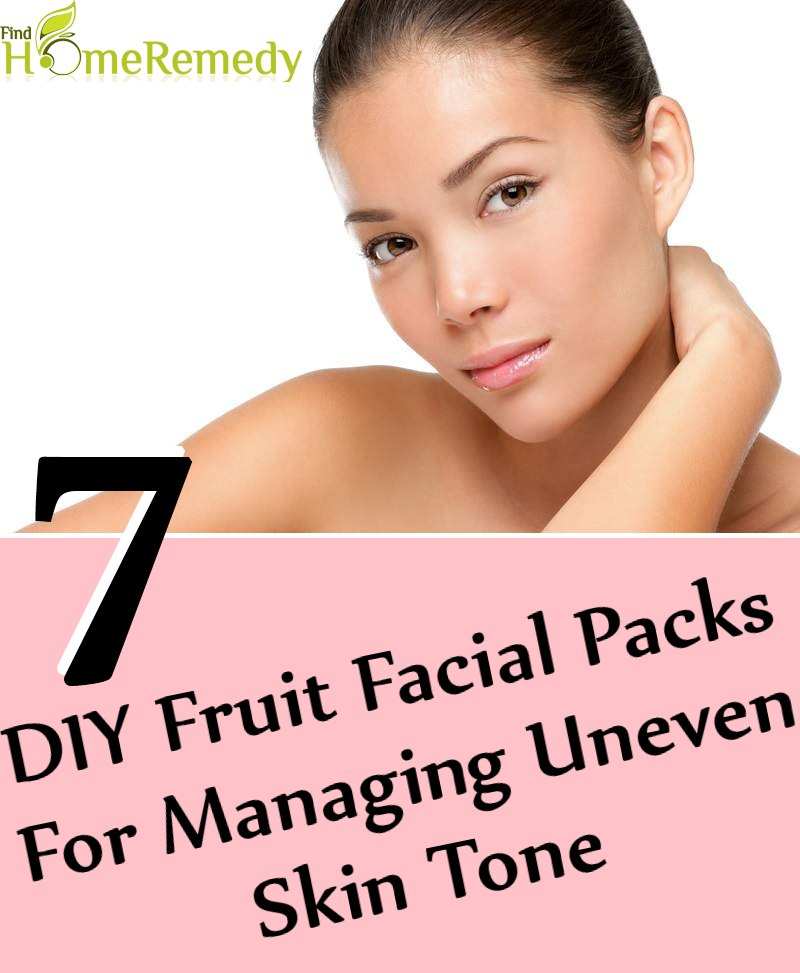 7 DIY Fruit Facial Packs for Managing Uneven Skin Tone