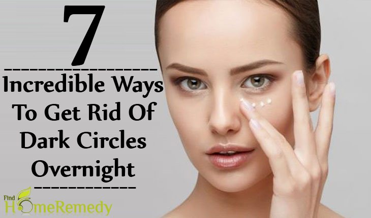 7 Incredible Ways To Get Rid Of Dark Circles Overnight