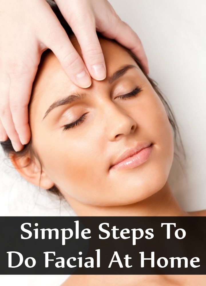 11 Simple Steps To Do Facial At Home